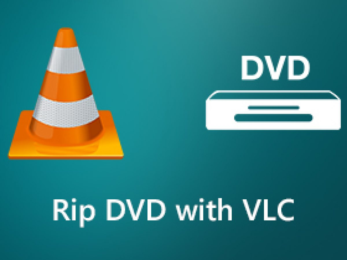 A Step-by-step Guide to Rip a DVD with VLC Media Player on PC or Mac
